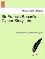 Sir Francis Bacon's Cipher Story, Etc.