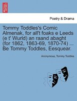 Tommy Toddles's Comic Almenak, For All't Foaks E Leeds (e T' Wurld) An Raand Abaght (for 1862, 1863-69,