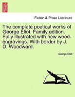 The Complete Poetical Works Of George Eliot. Family Edition. Fully Illustrated With New Wood-engravings. With Border By J. D. Wood