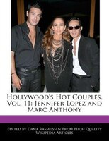 Hollywood's Hot Couples, Vol. 11: Jennifer Lopez And Marc Anthony