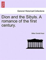 Dion And The Sibyls. A Romance Of The First Century. - Miles Gerald Keon