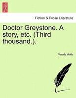 Doctor Greystone. A Story, Etc. (third Thousand.). - Van De Velde