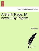 A Blank Page. [a Novel.] By Pilgrim. - Anonymous
