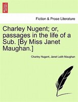 Charley Nugent; Or, Passages In The Life Of A Sub. [by Miss Janet Maughan.] - Charley Nugent, Janet Leith Maughan