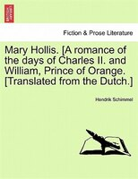 Mary Hollis. [a Romance Of The Days Of Charles Ii. And William, Prince Of Orange. [translated From The Dutch.]