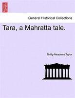 Tara, A Mahratta Tale. - Phillip Meadows Taylor