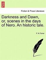 Darkness And Dawn, Or, Scenes In The Days Of Nero. An Historic Tale. - F. W. Farrar
