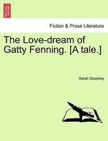 The Love-dream Of Gatty Fenning. [a Tale.] - Sarah Doudney