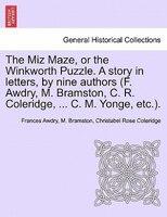 The Miz Maze, Or The Winkworth Puzzle. A Story In Letters, By Nine Authors (f. Awdry, M. Bramston, C. R. Coleridge, ... C. M. Yong - Frances Awdry, M. Bramston, Christabel Rose Coleridge