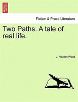 Two Paths. A Tale Of Real Life. - J. Newton Wood
