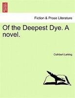 Of The Deepest Dye. A Novel. - Cuthbert Larking