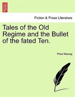 Tales Of The Old Regime And The Bullet Of The Fated Ten. - Price Warung