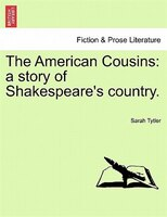 The American Cousins: A Story Of Shakespeare's Country.