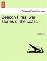 Beacon Fires: War Stories Of The Coast. - Headon Hill