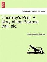 Chumley's Post. A Story Of The Pawnee Trail, Etc. - William Osborne Stoddard