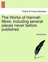 The Works Of Hannah More, Including Several Pieces Never Before Published. - Hannah More