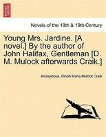 Young Mrs. Jardine. [a Novel.] By The Author Of John Halifax, Gentleman [d. M. Mulock Afterwards Craik.] - Anonymous, Dinah Maria Mulock Craik