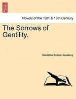 The Sorrows Of Gentility. - Geraldine Endsor Jewsbury