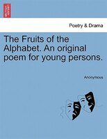 The Fruits Of The Alphabet. An Original Poem For Young Persons.