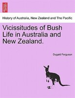 Vicissitudes Of Bush Life In Australia And New Zealand.