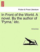 In Front Of The World. A Novel. By The Author Of 'pyrna,' Etc.