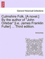 "Culmshire Folk. [a Novel.] By The Author Of ""john Orlebar"" [i.e. James Franklin Fuller] ... Third Edition."