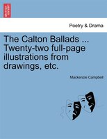 The Calton Ballads ... Twenty-two Full-page Illustrations From Drawings, Etc. - Mackenzie Campbell