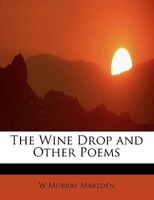 The Wine Drop And Other Poems