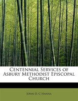 Centennial Services Of Asbury Methodist Episcopal Church