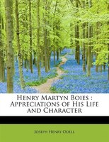 Henry Martyn Boies: Appreciations Of His Life And Character