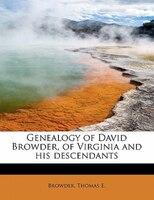 Genealogy Of David Browder, Of Virginia And His Descendants
