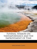 Funeral Sermon On Theiimportance And The Improvement Of Time