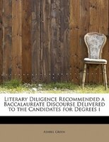 Literary Diligence Recommended A Baccalaureate Discourse Delivered To The Candidates For Degrees I