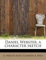 Daniel Webster, A Character Sketch