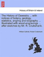 The History Of Oswestry ... With Notices Of Botany, Geology, Statistics, Angling And Biography ... Illustrated With Wood-engraving