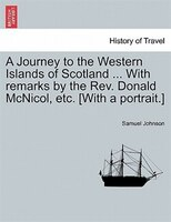 A Journey To The Western Islands Of Scotland ... With Remarks By The Rev. Donald Mcnicol, Etc. [with A Portrait.] - Samuel Johnson