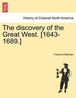The Discovery Of The Great West. [1643-1689.] - Francis Parkman