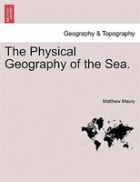 The Physical Geography of the Sea - Matthew Maury