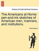 The Americans At Home: Pen-and-ink Sketches Of American Men, Manners, And Institutions. - David Macrae