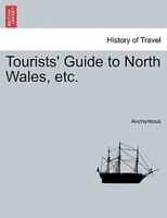 Tourists' Guide To North Wales, Etc. - Anonymous