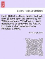 Bedd Gelert: Its Facts, Fairies, And Folk-lore. (based Upon The Articles By Mr. William Jones In Y Brython.) ... - David Erwyd Jenkins
