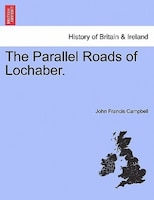 The Parallel Roads Of Lochaber.