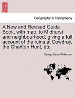 A New And Revised Guide Book, With Map, To Midhurst And Neighbourhood, Giving A Full Account Of The Ruins At Cowdray, The Charlton - George Dacre Wolferstan