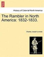 The Rambler In North America: 1832-1833. - Charles Joseph La Trobe