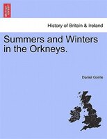 Summers And Winters In The Orkneys. - Daniel Gorrie