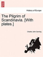 The Pilgrim Of Scandinavia. [with Plates.]