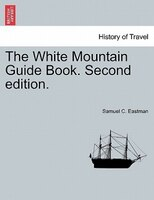 The White Mountain Guide Book. Second Edition.