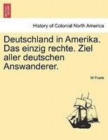 Deutschland In Amerika. Das Einzig Rechte. Ziel Aller Deutschen Answanderer.