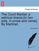 The Court Martial: A Satirical Drama [in Two Acts, In Prose And Verse]. By Martinet.