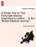 """A Winter Trip To """"the Fortunate Islands."""" Described In Letters ... To The """"british Medical"""